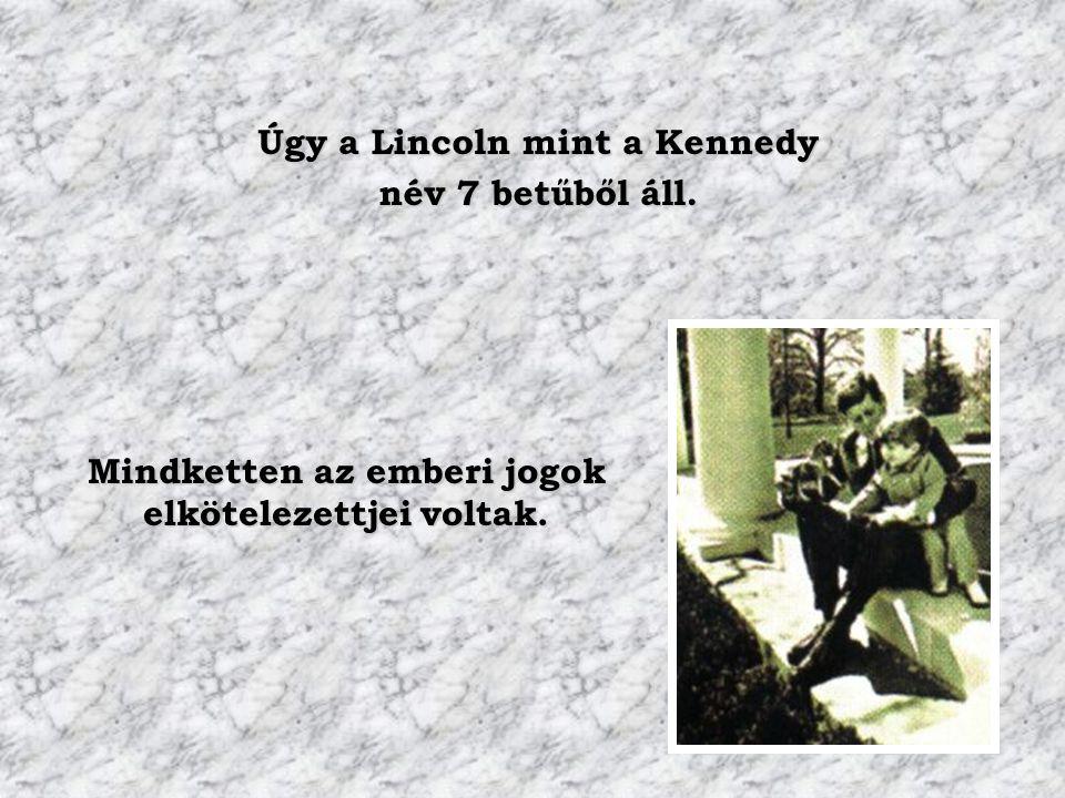 Úgy a Lincoln mint a Kennedy név 7 betűből áll. Mindketten az emberi jogok elkötelezettjei voltak.