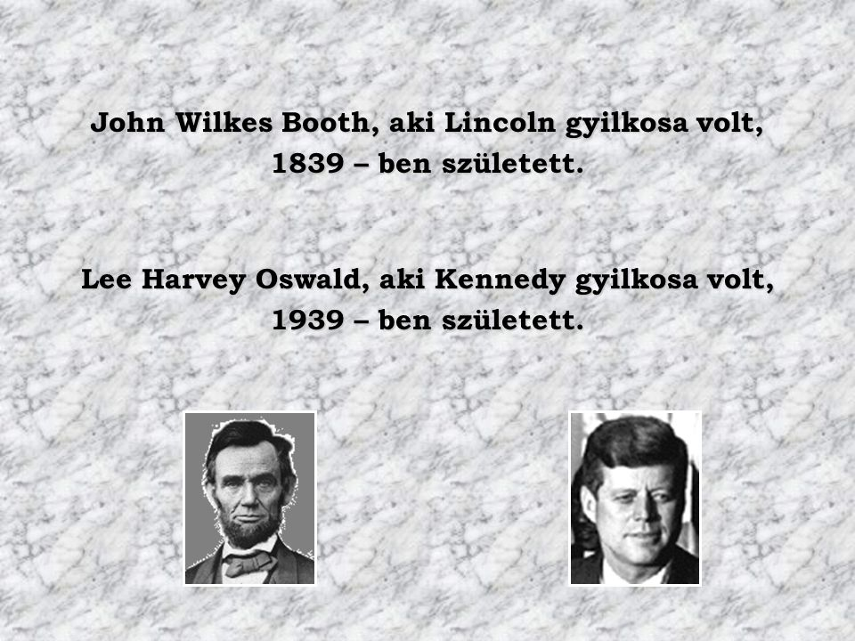 John Wilkes Booth, aki Lincoln gyilkosa volt, 1839 – ben született.