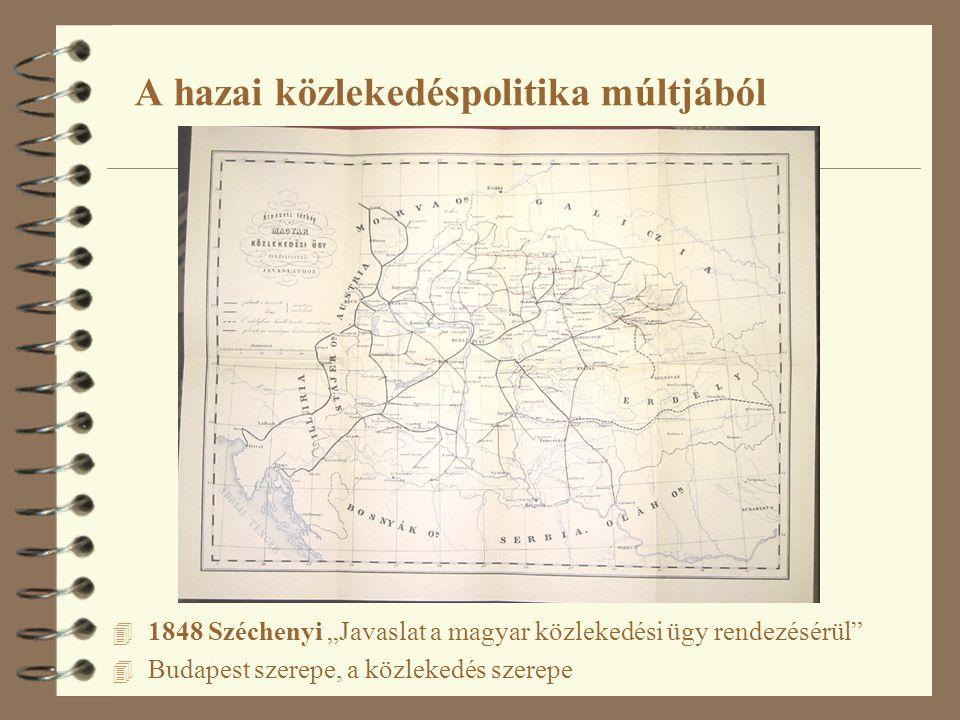 """A hazai közlekedéspolitika múltjából 4 1848 Széchenyi """"Javaslat a magyar közlekedési ügy rendezésérül"""" 4 Budapest szerepe, a közlekedés szerepe"""