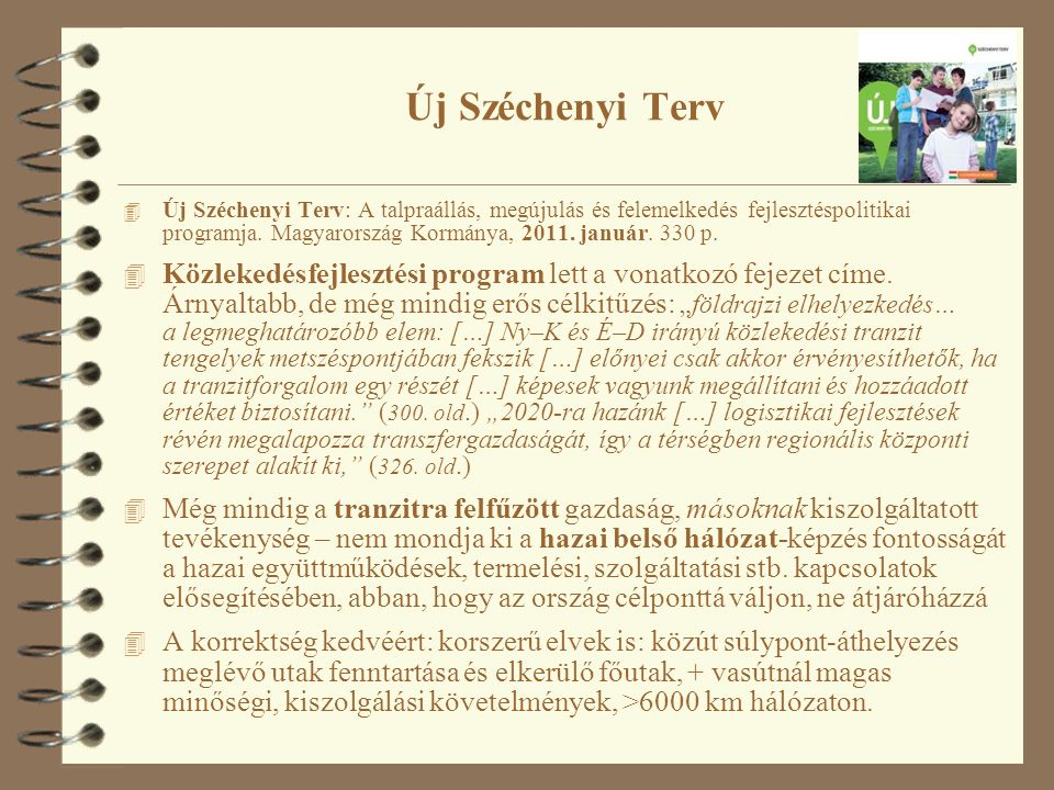 Új Széchenyi Terv 4 Új Széchenyi Terv: A talpraállás, megújulás és felemelkedés fejlesztéspolitikai programja. Magyarország Kormánya, 2011. január. 33