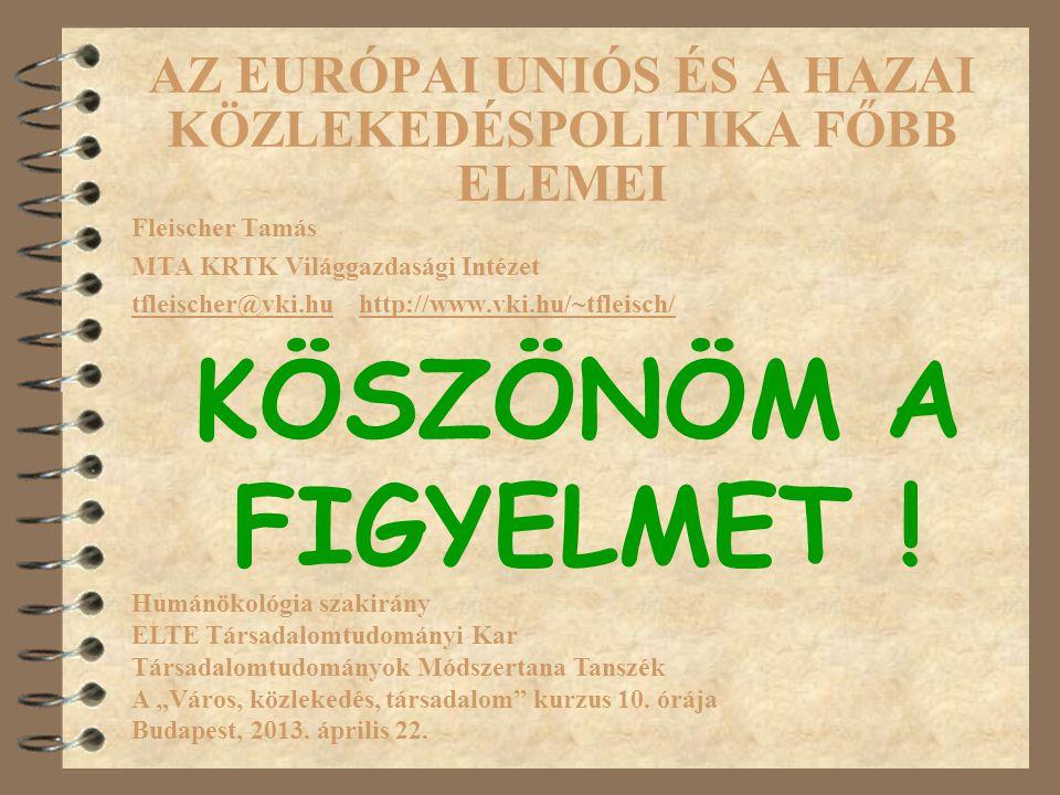 AZ EURÓPAI UNIÓS ÉS A HAZAI KÖZLEKEDÉSPOLITIKA FŐBB ELEMEI Fleischer Tamás MTA KRTK Világgazdasági Intézet tfleischer@vki.hu http://www.vki.hu/~tfleis