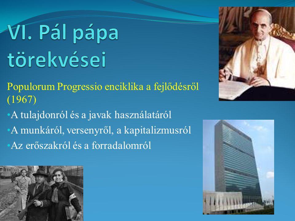 Populorum Progressio enciklika a fejlődésről (1967) A tulajdonról és a javak használatáról A munkáról, versenyről, a kapitalizmusról Az erőszakról és a forradalomról