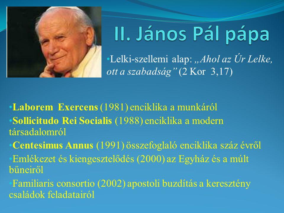 """Laborem Exercens (1981) enciklika a munkáról Sollicitudo Rei Socialis (1988) enciklika a modern társadalomról Centesimus Annus (1991) összefoglaló enciklika száz évről Emlékezet és kiengesztelődés (2000) az Egyház és a múlt bűneiről Familiaris consortio (2002) apostoli buzdítás a keresztény családok feladatairól Lelki-szellemi alap: """"Ahol az Úr Lelke, ott a szabadság (2 Kor 3,17)"""