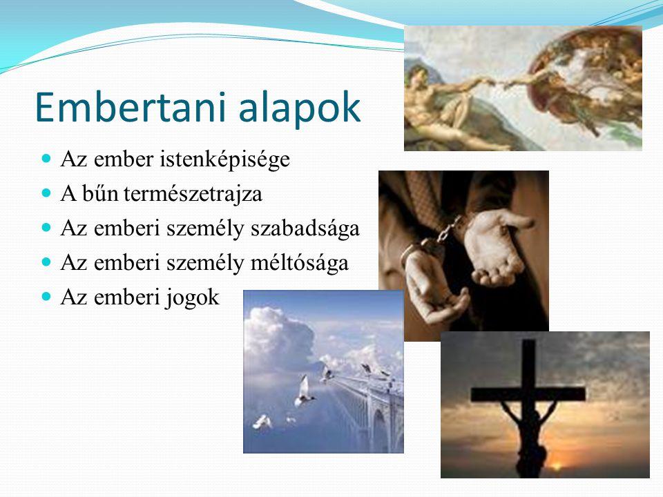 Embertani alapok Az ember istenképisége A bűn természetrajza Az emberi személy szabadsága Az emberi személy méltósága Az emberi jogok