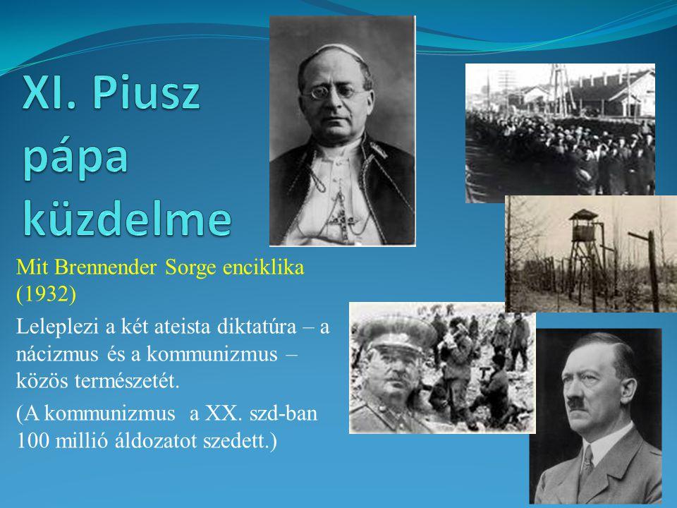 Mit Brennender Sorge enciklika (1932) Leleplezi a két ateista diktatúra – a nácizmus és a kommunizmus – közös természetét.