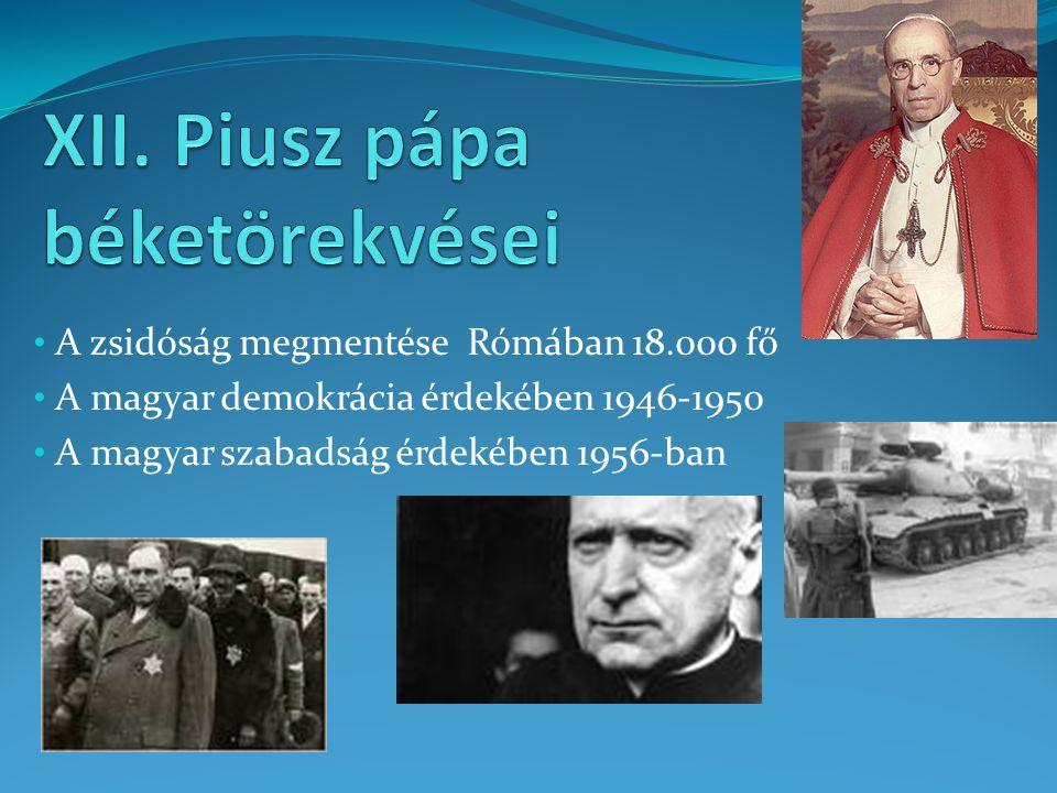 A zsidóság megmentése Rómában 18.000 fő A magyar demokrácia érdekében 1946-1950 A magyar szabadság érdekében 1956-ban