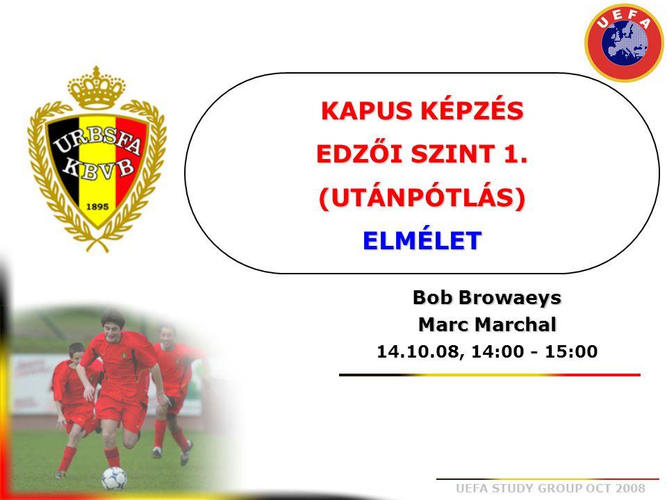 UEFA STUDY GROUP OCT 2008 KAPUS KÉPZÉS EDZŐI SZINT 1. (UTÁNPÓTLÁS) ELMÉLET Bob Browaeys Marc Marchal 14.10.08, 14:00 - 15:00
