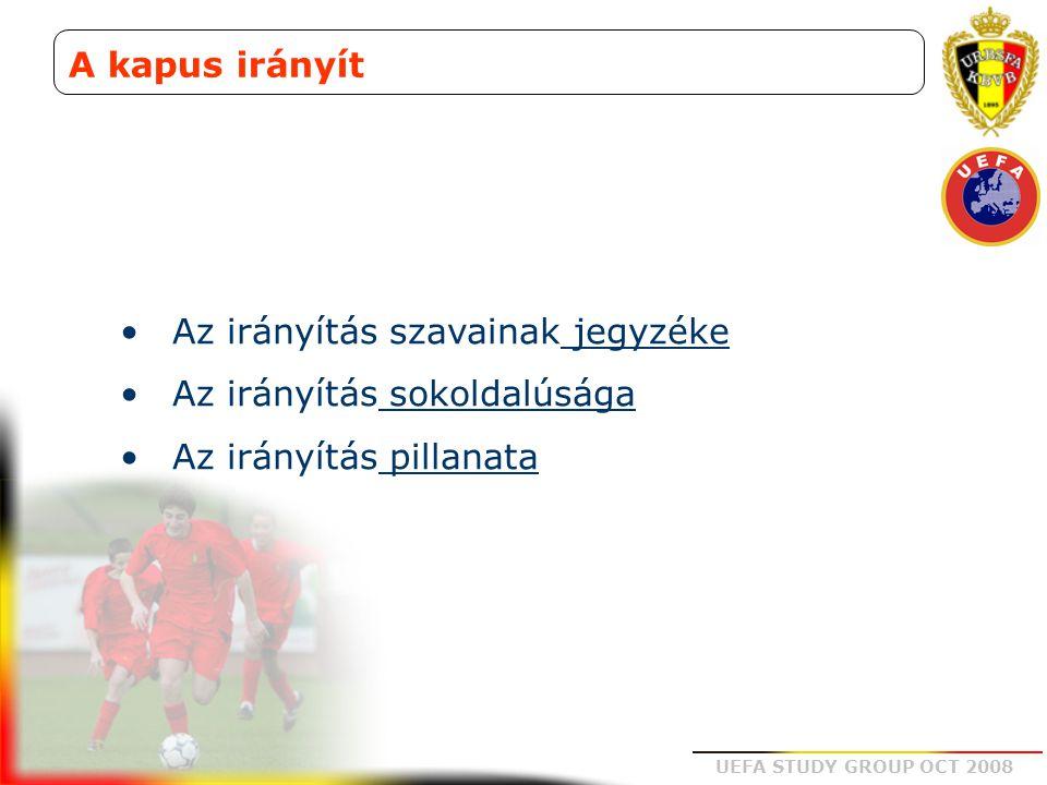 UEFA STUDY GROUP OCT 2008 A kapus irányít Az irányítás szavainak jegyzéke Az irányítás sokoldalúsága Az irányítás pillanata
