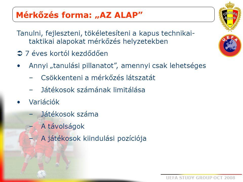 """UEFA STUDY GROUP OCT 2008 Mérkőzés forma: """"AZ ALAP"""" Tanulni, fejleszteni, tökéletesíteni a kapus technikai- taktikai alapokat mérkőzés helyzetekben """