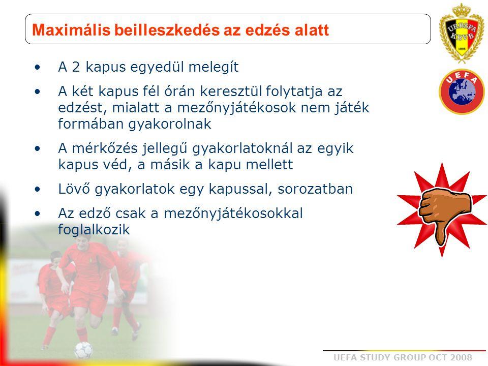 UEFA STUDY GROUP OCT 2008 Maximális beilleszkedés az edzés alatt A 2 kapus egyedül melegít A két kapus fél órán keresztül folytatja az edzést, mialatt