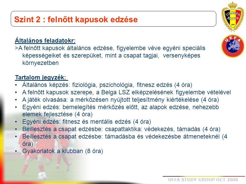 UEFA STUDY GROUP OCT 2008 Szint 2 : felnőtt kapusok edzése Általános feladatokr: >A felnőtt kapusok általános edzése, figyelembe véve egyéni speciális