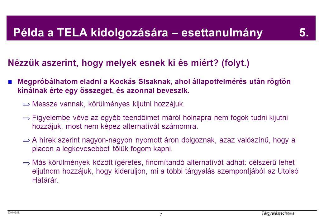 2008.02.05. Tárgyalástechnika 7 Példa a TELA kidolgozására – esettanulmány 5. Nézzük aszerint, hogy melyek esnek ki és miért? (folyt.) Megpróbálhatom