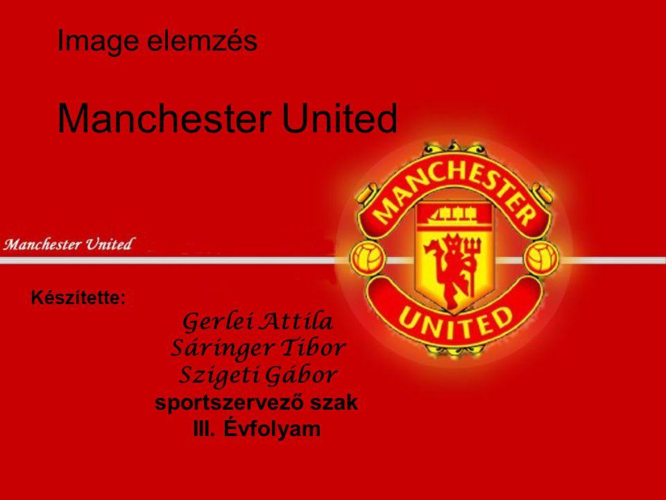 Image elemzés Manchester United Készítette: Gerlei Attila Sáringer Tibor Szigeti Gábor sportszervező szak III. Évfolyam