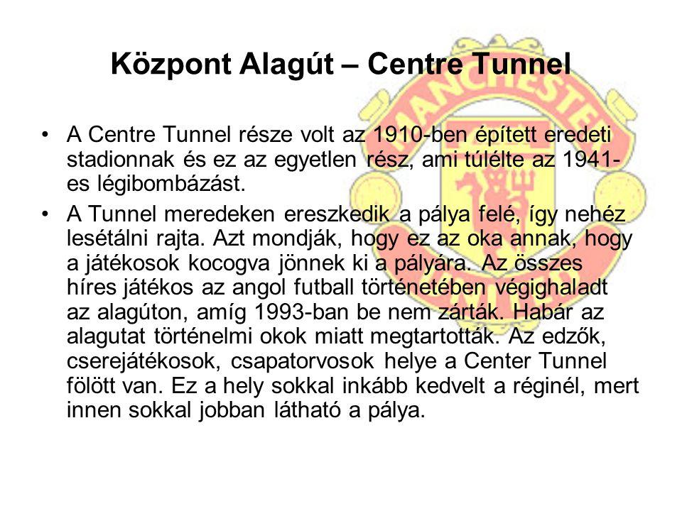 Központ Alagút – Centre Tunnel A Centre Tunnel része volt az 1910-ben épített eredeti stadionnak és ez az egyetlen rész, ami túlélte az 1941- es légib
