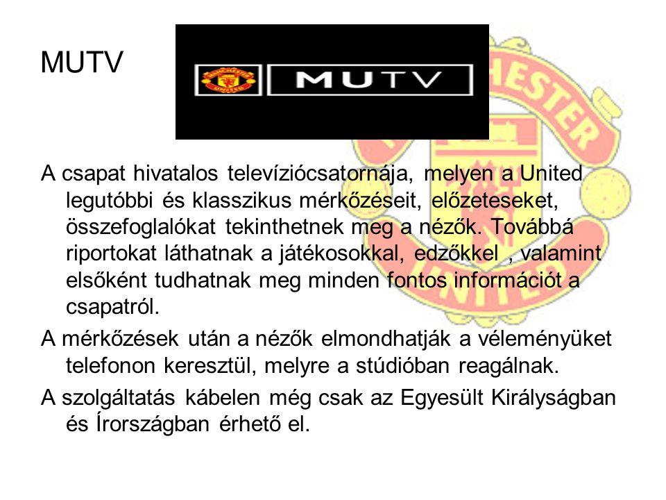 MUTV A csapat hivatalos televíziócsatornája, melyen a United legutóbbi és klasszikus mérkőzéseit, előzeteseket, összefoglalókat tekinthetnek meg a néz