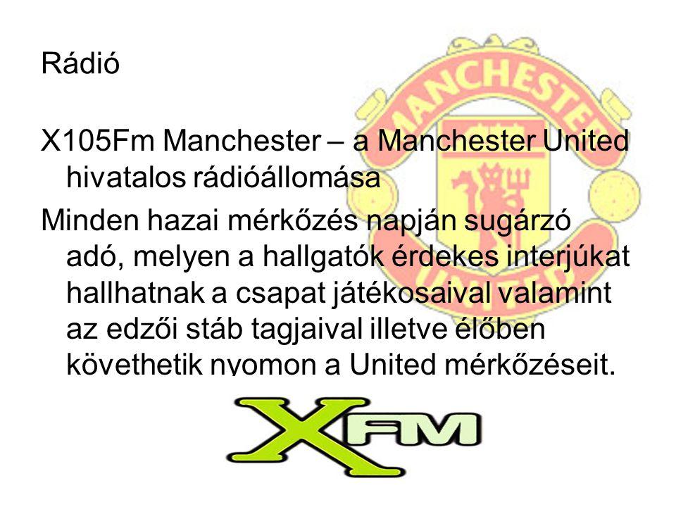 Rádió X105Fm Manchester – a Manchester United hivatalos rádióállomása Minden hazai mérkőzés napján sugárzó adó, melyen a hallgatók érdekes interjúkat