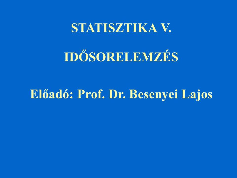 STATISZTIKA V. IDŐSORELEMZÉS Előadó: Prof. Dr. Besenyei Lajos