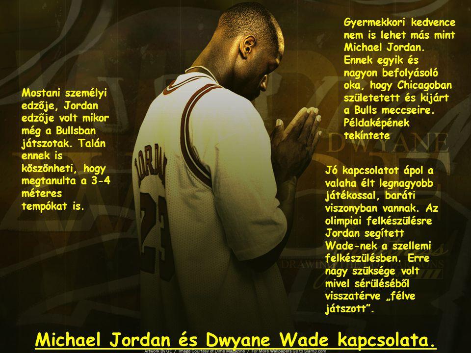 Michael Jordan és Dwyane Wade kapcsolata. Gyermekkori kedvence nem is lehet más mint Michael Jordan. Ennek egyik és nagyon befolyásoló oka, hogy Chica