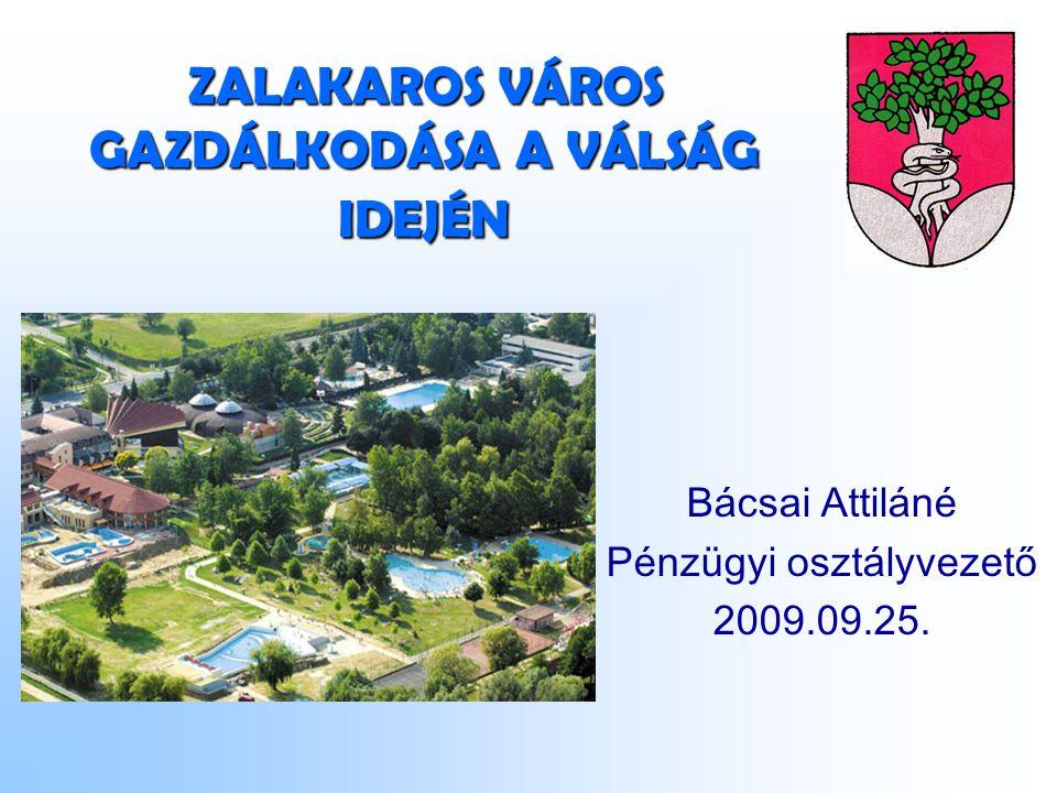ZALAKAROS VÁROS GAZDÁLKODÁSA A VÁLSÁG IDEJÉN Bácsai Attiláné Pénzügyi osztályvezető 2009.09.25.