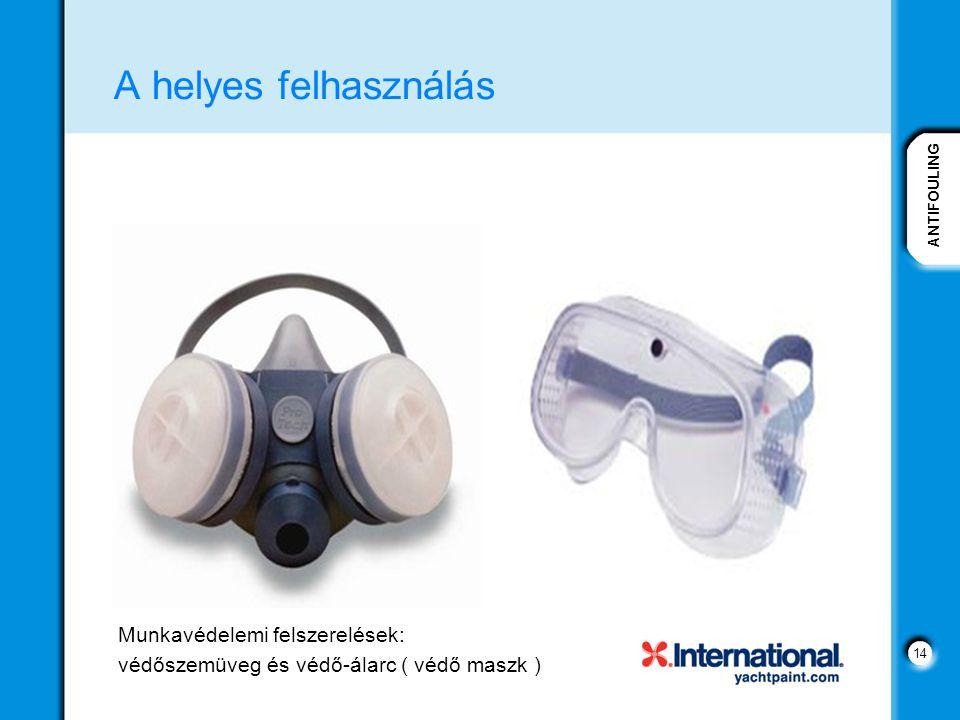 ANTIFOULING 14 A helyes felhasználás Munkavédelemi felszerelések: védőszemüveg és védő-álarc ( védő maszk )