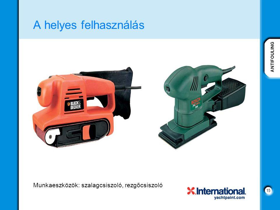 ANTIFOULING 15 A helyes felhasználás Munkaeszközök: szalagcsiszoló, rezgőcsiszoló