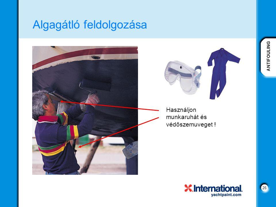 ANTIFOULING 26 Algagátló feldolgozása Használjon munkaruhát és védőszemuveget !