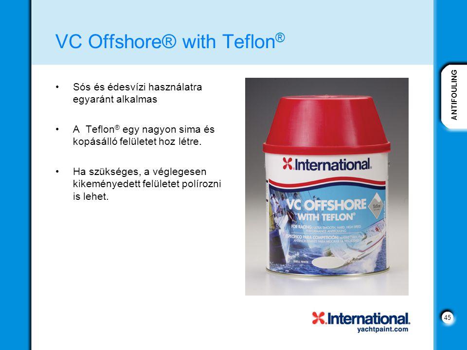 ANTIFOULING 45 VC Offshore® with Teflon ® Sós és édesvízi használatra egyaránt alkalmas A Teflon ® egy nagyon sima és kopásálló felületet hoz létre.