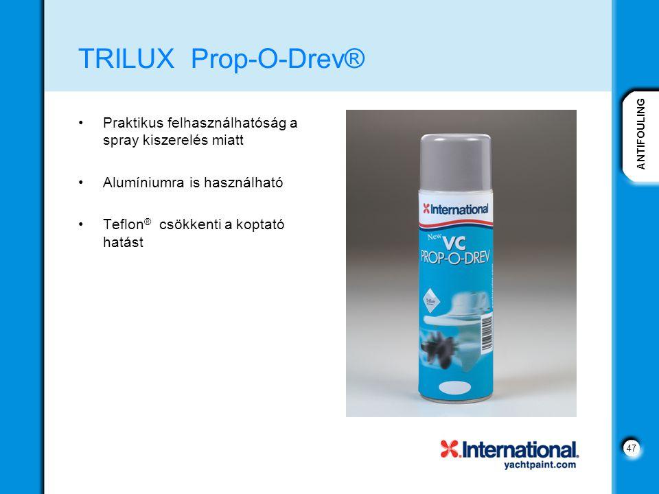 ANTIFOULING 47 TRILUX Prop-O-Drev® Praktikus felhasználhatóság a spray kiszerelés miatt Alumíniumra is használható Teflon ® csökkenti a koptató hatást