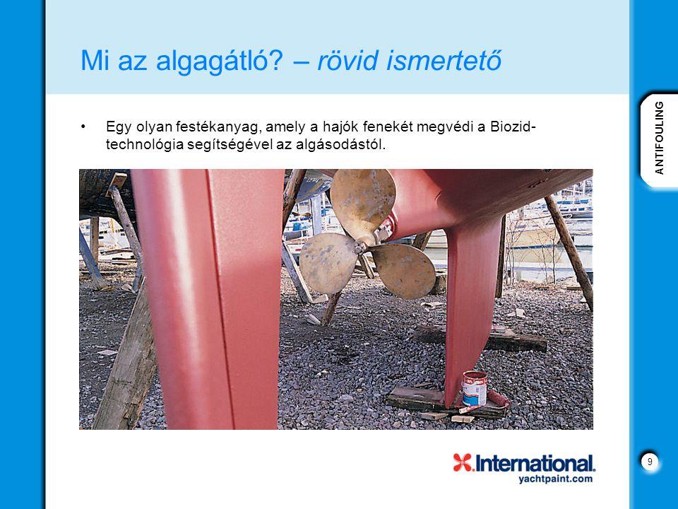 9 Mi az algagátló? – rövid ismertető Egy olyan festékanyag, amely a hajók fenekét megvédi a Biozid- technológia segítségével az algásodástól.