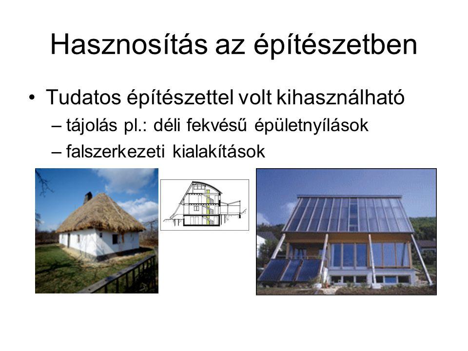 Hasznosítás az építészetben Tudatos építészettel volt kihasználható –tájolás pl.: déli fekvésű épületnyílások –falszerkezeti kialakítások