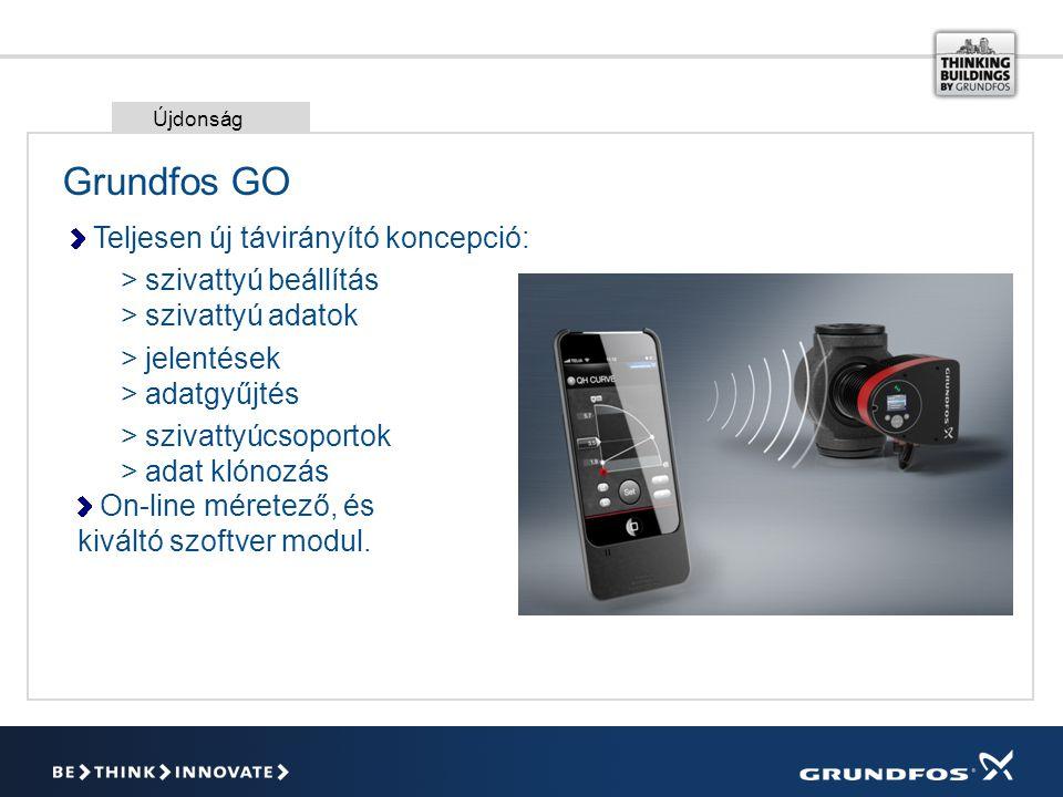 Grundfos GO Teljesen új távirányító koncepció: > szivattyú beállítás > szivattyú adatok > jelentések > adatgyűjtés > szivattyúcsoportok > adat klónozás On-line méretező, és kiváltó szoftver modul.