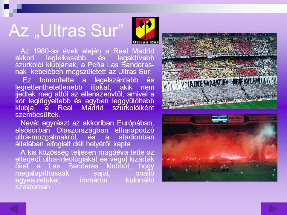 """Az """"Ultras Sur Az 1980-as évek elején a Real Madrid akkori leglelkesebb és legaktívabb szurkolói klubjának, a Peňa Las Banderas- nak kebelében megszületett az Ultras Sur."""