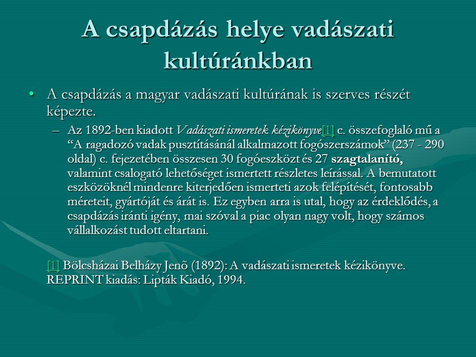 A csapdázás helye vadászati kultúránkban A csapdázás a magyar vadászati kultúrának is szerves részét képezte.A csapdázás a magyar vadászati kultúrának