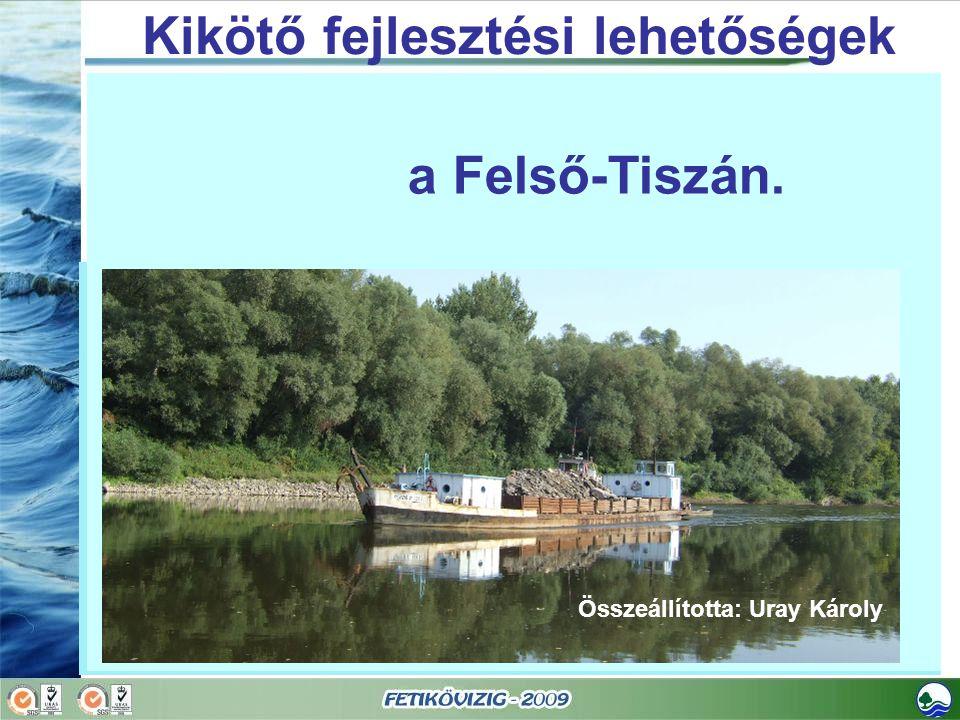 A FETIKÖVIZIG MŰKÖDÉSI TERÜLETE Kezelésben lévő folyószakaszok: Tisza folyó 543+750-744+850 fkmTisza folyó 543+750-744+850 fkm Szamos folyó 0+000-50+213 fkmSzamos folyó 0+000-50+213 fkm Túr folyó 0+000-29+500 fkmTúr folyó 0+000-29+500 fkm