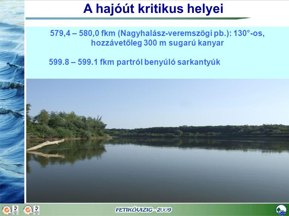 579,4 – 580,0 fkm (Nagyhalász-veremszögi pb.): 130°-os, hozzávetőleg 300 m sugarú kanyar 599.8 – 599.1 fkm partról benyúló sarkantyúk A hajóút kritiku