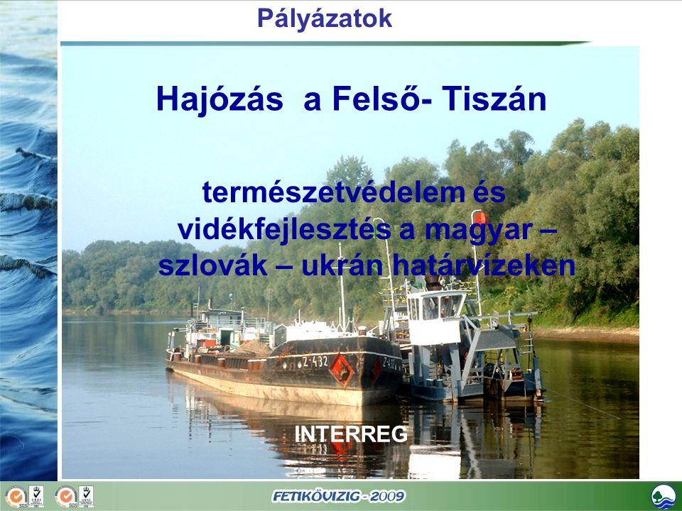 Hajózás a Felső- Tiszán természetvédelem és vidékfejlesztés a magyar – szlovák – ukrán határvízeken INTERREG Pályázatok