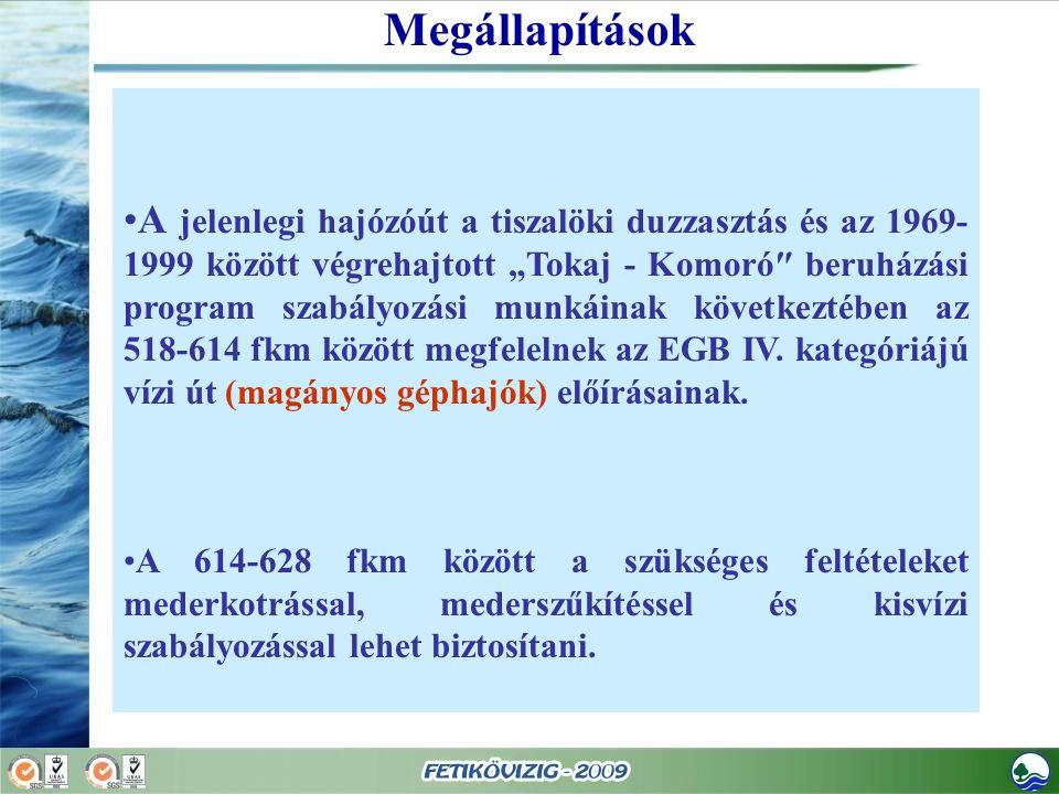 """A jelenlegi hajózóút a tiszalöki duzzasztás és az 1969- 1999 között végrehajtott """"Tokaj - Komoró″ beruházási program szabályozási munkáinak következté"""