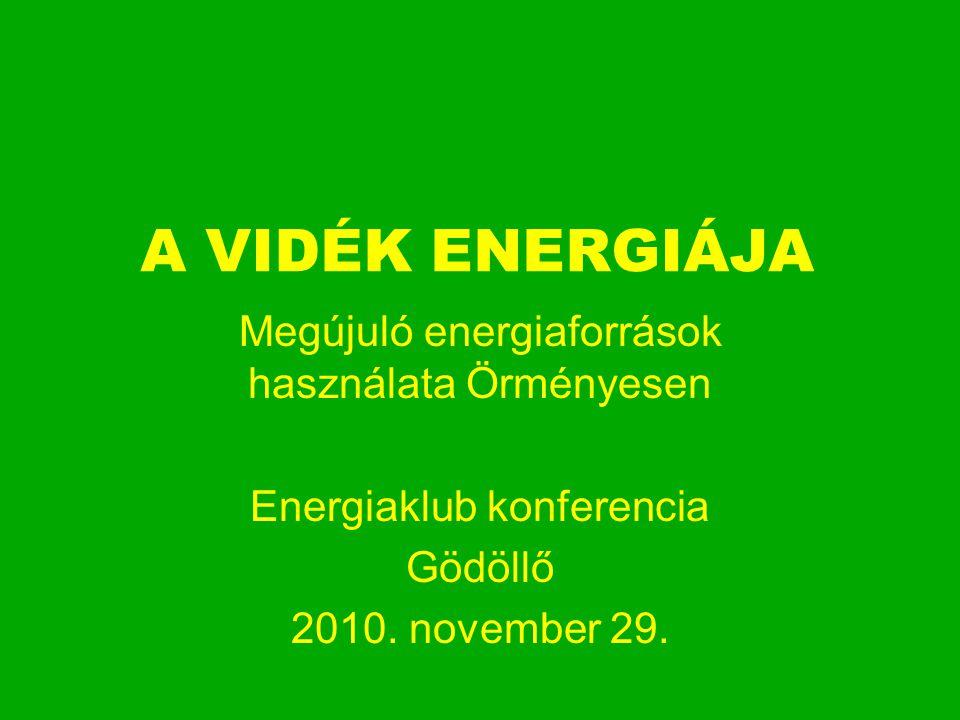 A VIDÉK ENERGIÁJA Megújuló energiaforrások használata Örményesen Energiaklub konferencia Gödöllő 2010. november 29.