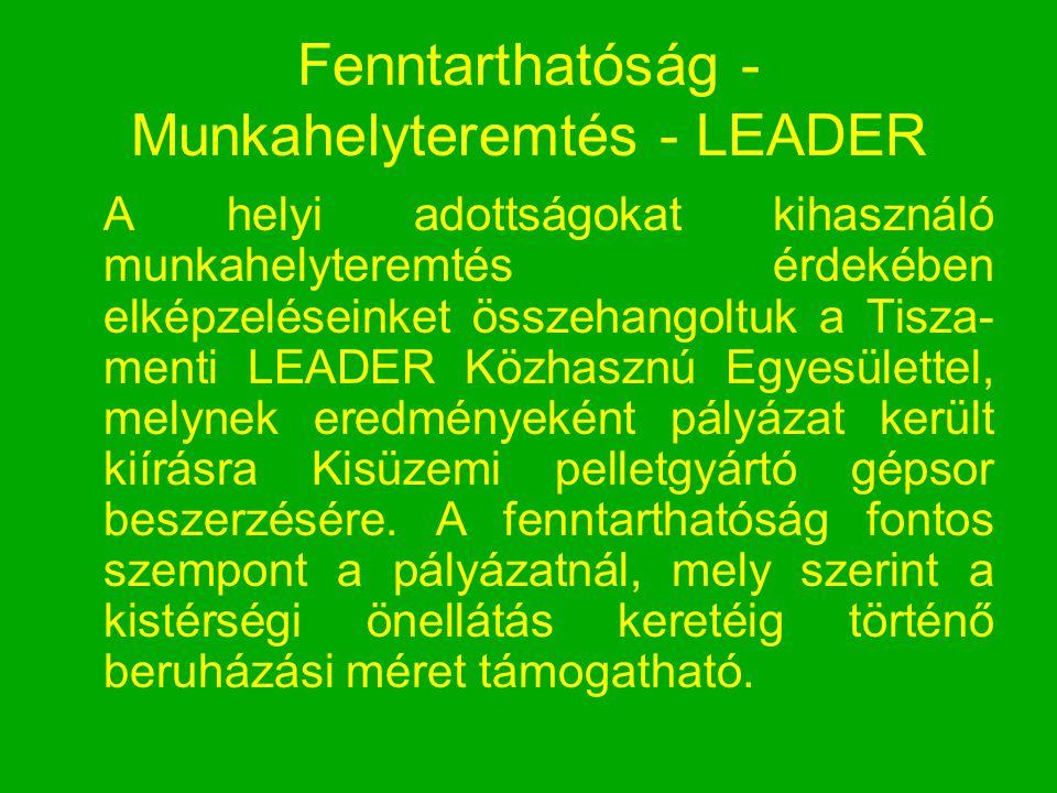 Fenntarthatóság - Munkahelyteremtés - LEADER A helyi adottságokat kihasználó munkahelyteremtés érdekében elképzeléseinket összehangoltuk a Tisza- ment