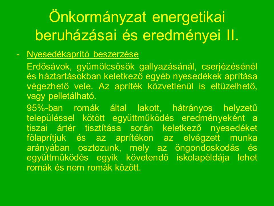 Önkormányzat energetikai beruházásai és eredményei II. -Nyesedékaprító beszerzése Erdősávok, gyümölcsösök gallyazásánál, cserjézésénél és háztartásokb