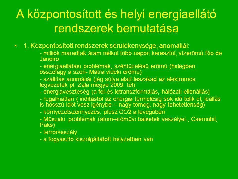 A központosított és helyi energiaellátó rendszerek bemutatása 1. Központosított rendszerek sérülékenysége, anomáliái: - milliók maradtak áram nélkül t