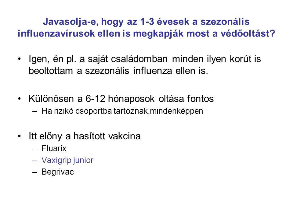 Javasolja-e, hogy az 1-3 évesek a szezonális influenzavírusok ellen is megkapják most a védőoltást? Igen, én pl. a saját családomban minden ilyen korú