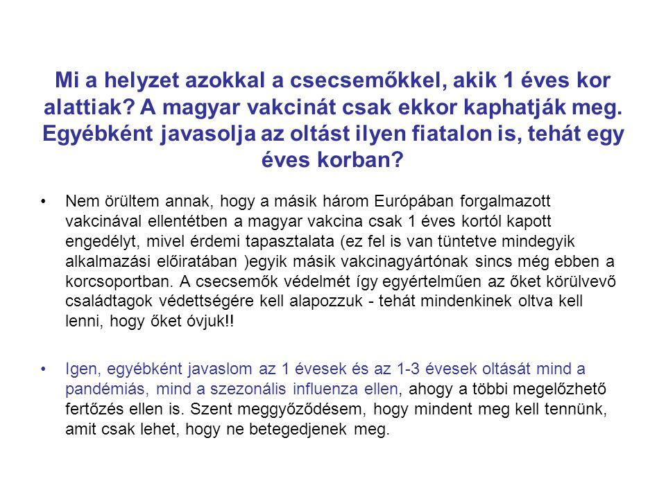 Mi a helyzet azokkal a csecsemőkkel, akik 1 éves kor alattiak? A magyar vakcinát csak ekkor kaphatják meg. Egyébként javasolja az oltást ilyen fiatalo