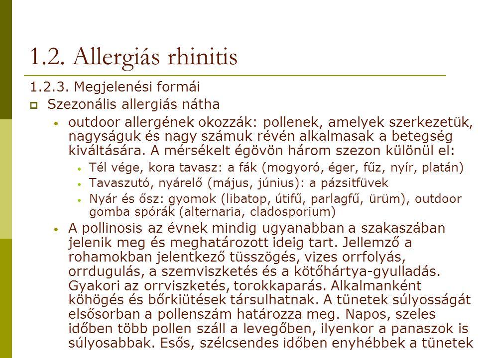 1.2. Allergiás rhinitis 1.2.3. Megjelenési formái  Szezonális allergiás nátha outdoor allergének okozzák: pollenek, amelyek szerkezetük, nagyságuk és