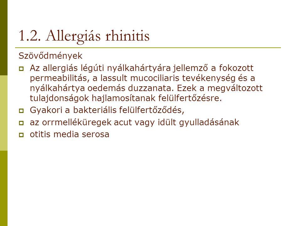 1.2. Allergiás rhinitis Szövődmények  Az allergiás légúti nyálkahártyára jellemző a fokozott permeabilitás, a lassult mucociliaris tevékenység és a n