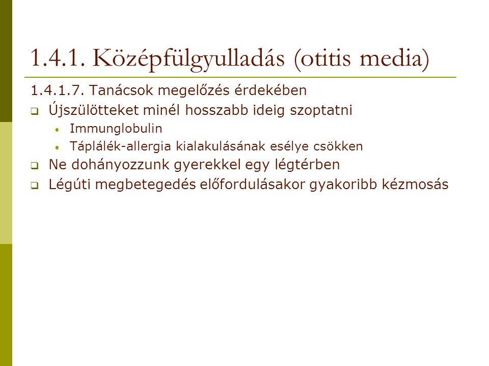 1.4.1. Középfülgyulladás (otitis media) 1.4.1.7. Tanácsok megelőzés érdekében  Újszülötteket minél hosszabb ideig szoptatni Immunglobulin Táplálék-al