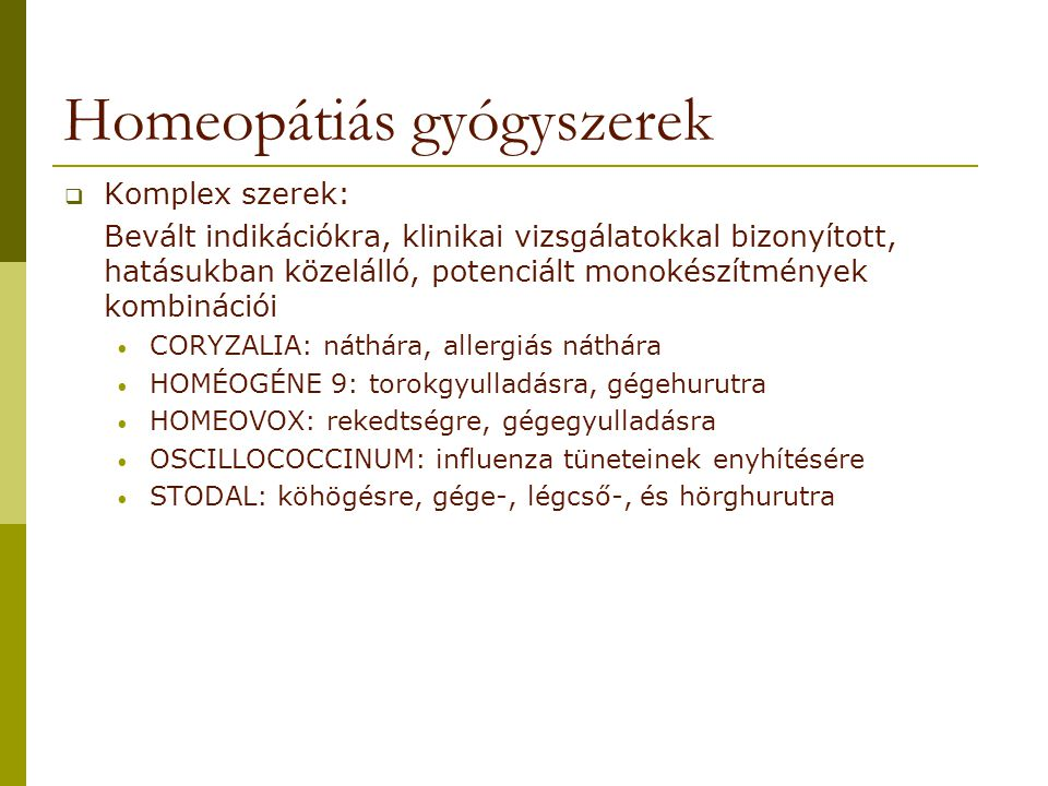 Homeopátiás gyógyszerek  Komplex szerek: Bevált indikációkra, klinikai vizsgálatokkal bizonyított, hatásukban közelálló, potenciált monokészítmények