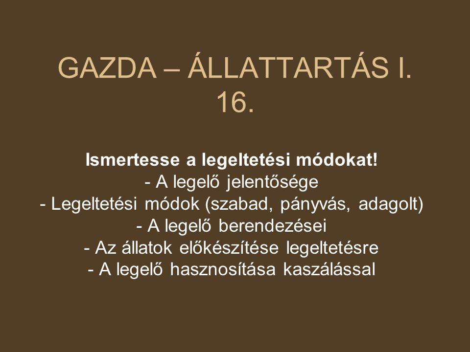 GAZDA – ÁLLATTARTÁS I. 16. Ismertesse a legeltetési módokat! - A legelő jelentősége - Legeltetési módok (szabad, pányvás, adagolt) - A legelő berendez