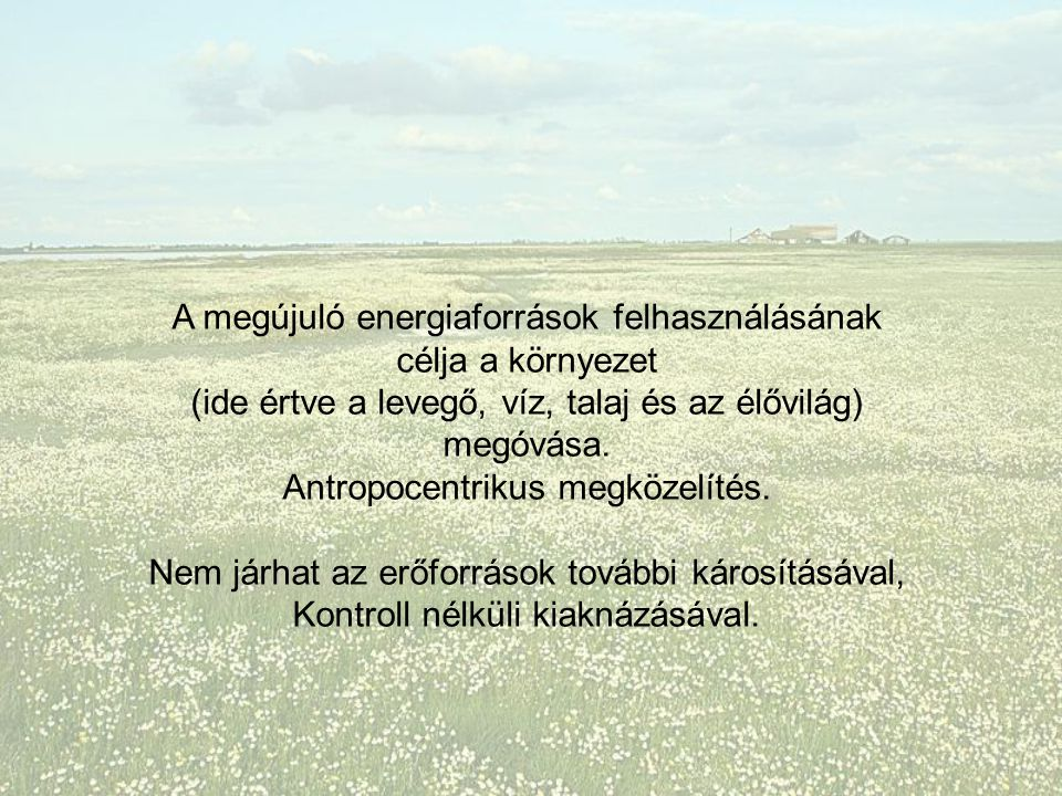 A megújuló energiaforrások felhasználásának célja a környezet (ide értve a levegő, víz, talaj és az élővilág) megóvása.