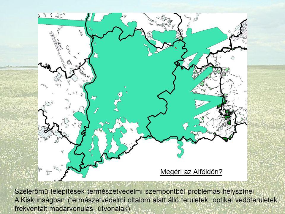 Szélerőmű-telepítések természetvédelmi szempontból problémás helyszínei A Kiskunságban (természetvédelmi oltalom alatt álló területek, optikai védőterületek, frekventált madárvonulási útvonalak) Megéri az Alföldön